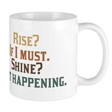 Rise and Shine? Umm.. No. Mug
