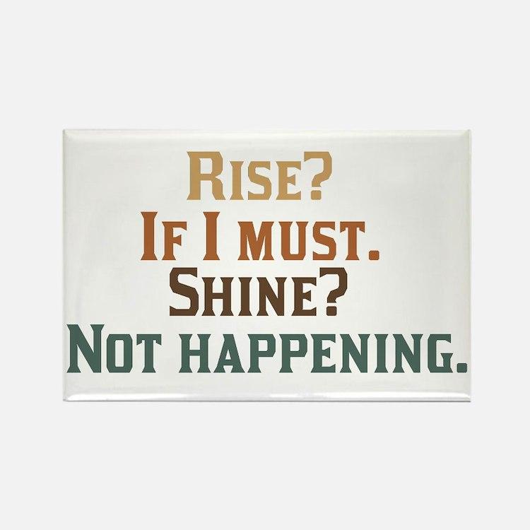 Rise and Shine? Umm.. No. Rectangle Magnet