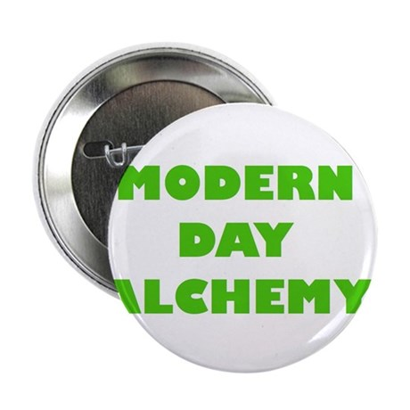 "Modern Day Alchemy 2.25"" Button"