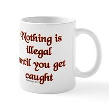 Nothing is illegal ... Mug