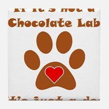 If Its Not A Chocolate Lab Tile Coaster