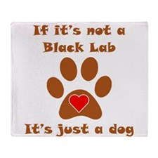 If Its Not A Black Lab Throw Blanket