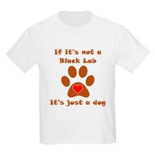 If Its Not A Black Lab T-Shirt