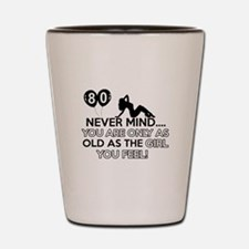 Funny 80 year old birthday designs Shot Glass