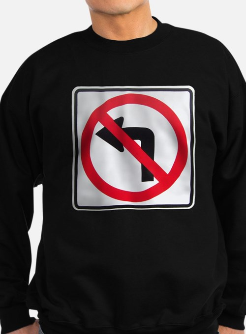 No Left Turn Sweatshirt