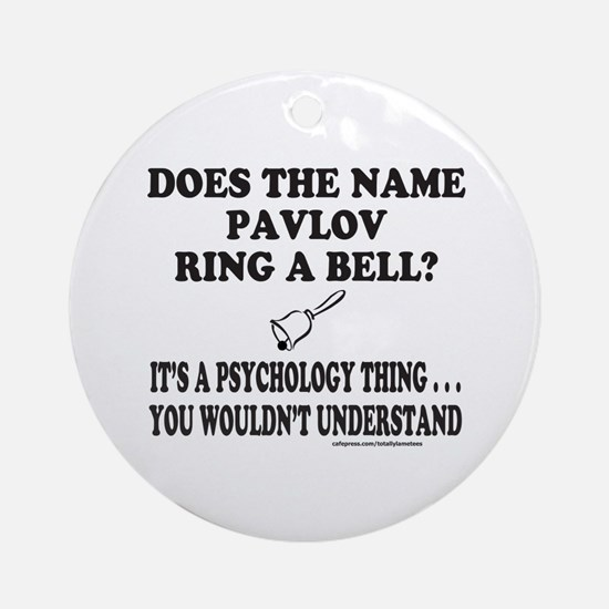 DOES THE NAME PAVLOV RING A BELL? Ornament (Round)