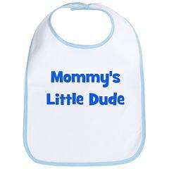 Mommy's Little Dude Bib