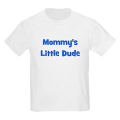 Mommy's Little Dude Kids T-Shirt
