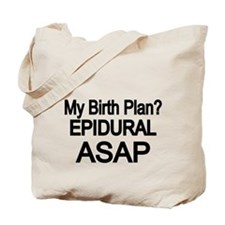 MY BIRTH PLAN? Epidural . ASAP Tote Bag
