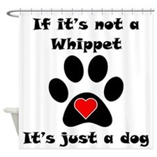 If Its Not A Whippet Shower Curtain