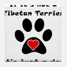 If Its Not A Tibetan Terrier Tile Coaster