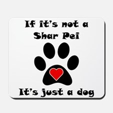 If Its Not A Shar Pei Mousepad