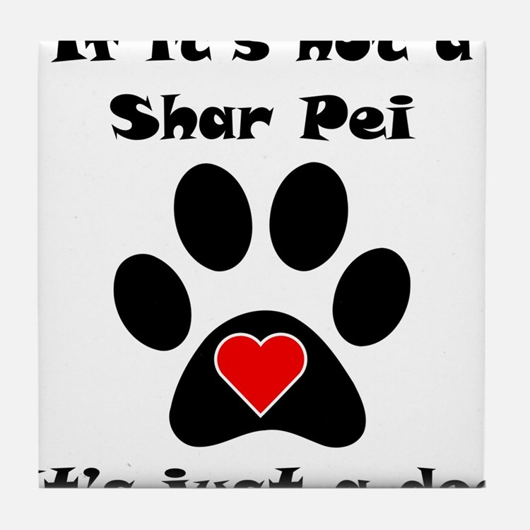 If Its Not A Shar Pei Tile Coaster