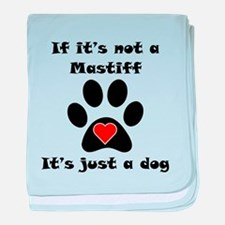 If Its Not A Mastiff baby blanket