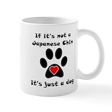 If Its Not A Japanese Chin Small Mug
