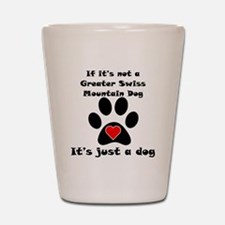 If Its Not A Greater Swiss Mountain Dog Shot Glass
