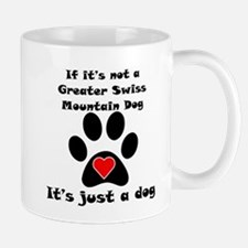 If Its Not A Greater Swiss Mountain Dog Small Mug
