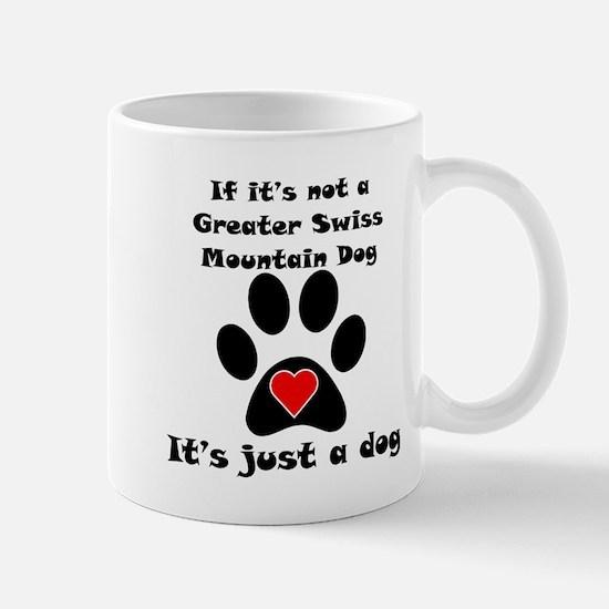 If Its Not A Greater Swiss Mountain Dog Small Mug