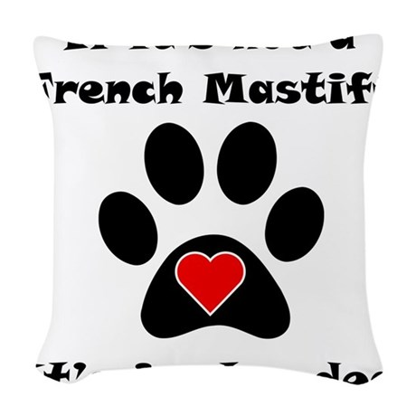 If Its Not A French Mastiff Woven Throw Pillow