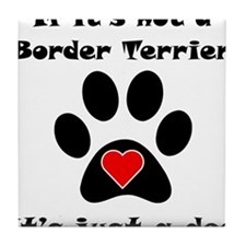 If Its Not A Border Terrier Tile Coaster