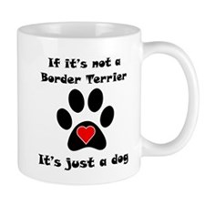 If Its Not A Border Terrier Small Small Mugs