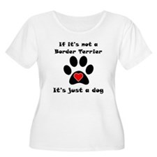 If Its Not A Border Terrier Plus Size T-Shirt