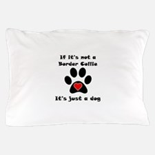 If Its Not A Border Collie Pillow Case