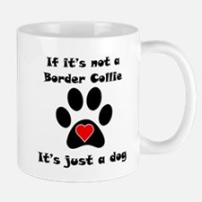 If Its Not A Border Collie Small Mug
