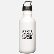 Its not a conspiracy theory anymore Water Bottle