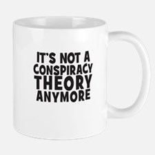 Its not a conspiracy theory anymore Mug