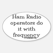 Ham Radio Operators Do It (2) Oval Decal