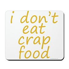 i don't eat crap food Mousepad