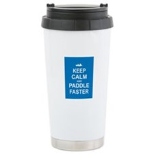 Keep Calm and Paddle Faster Travel Mug