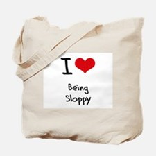 I love Being Sloppy Tote Bag