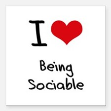 """I love Being Sociable Square Car Magnet 3"""" x 3"""""""