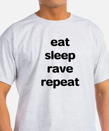 eat sleep rave. T-Shirt