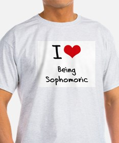 I love Being Sophomoric T-Shirt