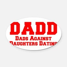 Cute Dads against daughter dating Oval Car Magnet