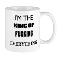 IM THE KING OF FUCKING EVERYTHING Small Mug