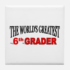 """""""The World's Greatest 6th Grader"""" Tile Coaster"""