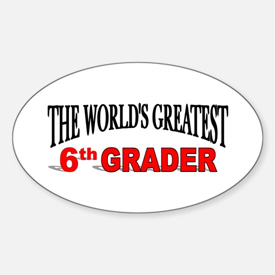 """""""The World's Greatest 6th Grader"""" Oval Decal"""