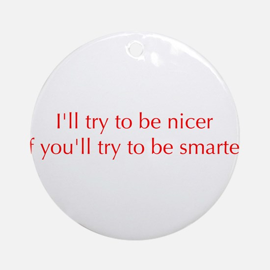 try-to-be-nicer-optima-red Ornament (Round)