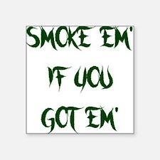 SMOKE EM IF YOU GOT EM Sticker