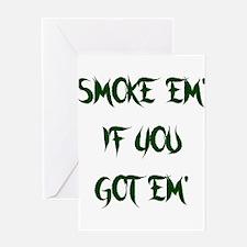 SMOKE EM IF YOU GOT EM Greeting Card