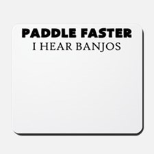 PADDLE FASTER I HEAR BANJOS Mousepad