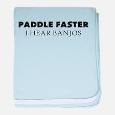 PADDLE FASTER I HEAR BANJOS baby blanket