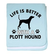 Life is better with Plott Hound baby blanket