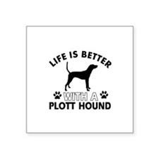 """Life is better with Plott Hound Square Sticker 3"""""""