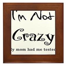 IM NOT CRAZY MY MOM HAD ME TESTED Framed Tile