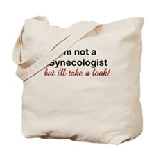 IM NOT A GYNECOLOGIST BUT ILL TAKE A LOOK Tote Bag